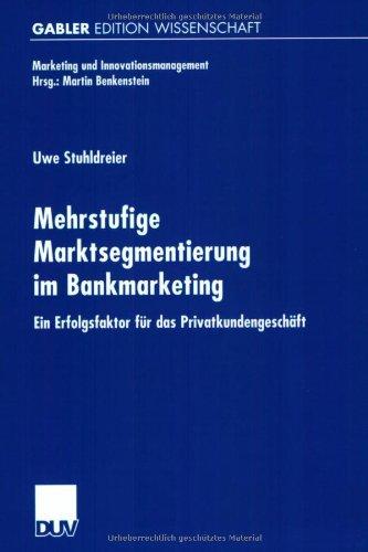 Mehrstufige Marktsegmentierung im Bankmarketing. Ein Erfolgsfaktor für das Privatkundengeschäft (Marketing und Innovationsmanagement)