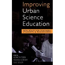 Improving Urban Science Education: New Roles for Teachers, Students, and Researchers