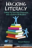 Hacking Literacy: 5 Ways To Turn Any Classroom Into a Culture Of Readers (Hack Learning Series) (Volume 6)