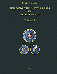 -Seabee Book- Building the Navy's Bases in World War II Volume I by CreateSpace Independent Publishing Platform
