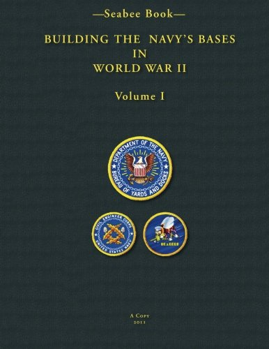 -Seabee Book- Building The Navy's Bases In World War II Volume I