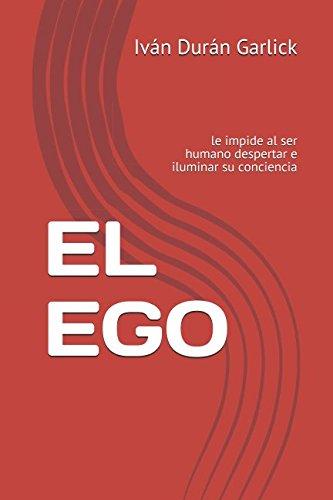 EL  EGO: le impide  al ser  humano  despertar  e  iluminar  su   conciencia
