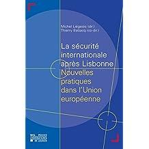 La sécurité internationale après Lisbonne: Nouvelles pratiques dans l'Union européenne (Hors collections) (French Edition)