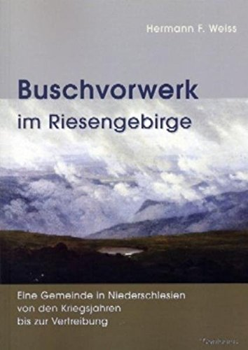Buschvorwerk im Riesengebirge: Eine Gemeinde in Niederschlesien von den Kriegsjahren bis zur Vertreibung