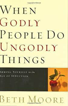 When Godly People Do Ungodly Things: Arming Yourself in the Age of Seduction 0633090352 Book Cover
