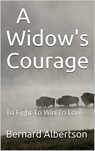 A Widow's Courage: To Fight To Win To Love by [Albertson, Bernard]