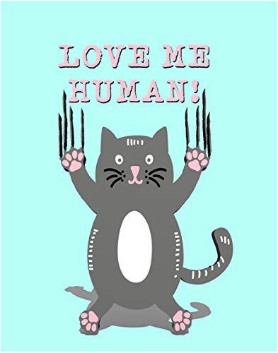 Love Me Human - Funny Cat Art Print- 11x14 Unframed Photo Art- Great Gift - Present For Anyone Who Loves Cats. Perfect for the Dorm, Bedroom- Poster Decor Under $20 ()