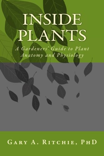 Inside Plants: A Gardeners' Guide to Plant Anatomy and Physiology