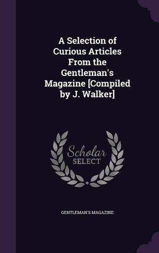 A Selection of Curious Articles from the Gentleman's Magazine [Compiled by J. Walker] Text fb2 ebook