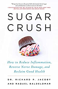 Sugar Crush: How to Reduce Inflammation, Reverse Nerve Damage, and Reclaim Good Health by [Jacoby, Richard, Baldelomar, Raquel]