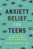 Anxiety Relief for Teens: Essential CBT Skills and
