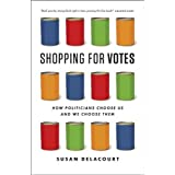 Shopping for Votes: How Politicians Choose Us and We Choose Them by Delacourt. Susan Published by Douglas & McIntyre (2013) Hardcover