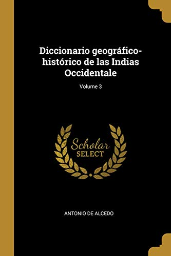 Diccionario Geográfico-Histórico de Las Indias Occidentale; Volume 3  [De Alcedo, Antonio] (Tapa Blanda)