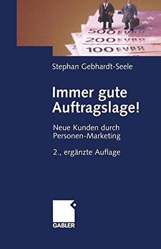Immer gute Auftragslage!: Neue Kunden durch Personen-Marketing Taschenbuch – 28. April 2005 Stephan Gebhardt-Seele Gabler Verlag 3409219226 Direktmarketing