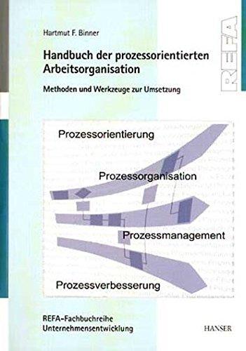 Handbuch der prozessorientierten Arbeitsorganisation: Methoden und Werkzeuge zur Umsetzung