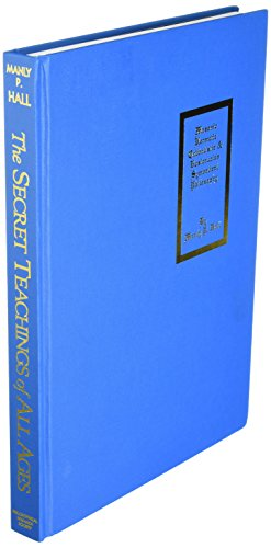 The Secret Teachings of All Ages: An Encyclopedic Outline of Masonic, Hermetic, Qabbalistic and Rosiccucian Symbolical P
