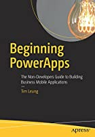 Beginning PowerApps: The Non-Developers Guide to Building Business Mobile Applications Front Cover