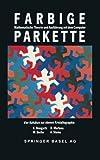 Farbige Parkette - Mathematische Theorie und Ausfuhrung MIT : Vier Aufsätze Zur Ebenen Kristallographie, Borho, W. and Bongartz, 3764322233