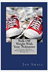 Walk Off Weight With Your Pedometer - A Simple 28 Day Pedometer Walking Program Kindle Edition