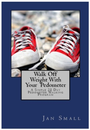Walk Off Weight With Your Pedometer - A Simple 28 Day Pedometer Walking Program (English Pedometer)
