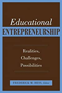 Educational Entrepreneurship: Realities, Challenges, Possibilities by Harvard Education Press