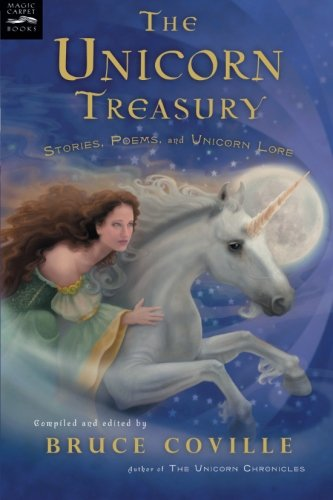 The Unicorn Treasury: Stories, Poems, and Unicorn Lore (Magic Carpet Books)