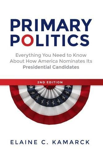 Primary Politics: Everything You Need to Know about How America Nominates Its Presidential Candidates [Elaine  C. Kamarck] (Tapa Blanda)