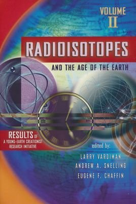 Radioisotopes and the Age of the Earth A Young-Earth Creationist Research Initiative (Evidence Of The Age Of The Earth)