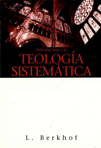 Introduccion a la Teologia Sistematica (Spanish Edition) [Louis Berkhof] (Tapa Blanda)