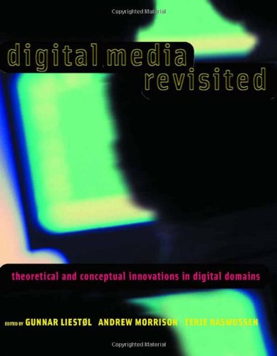Digital Media Revisited: Theoretical and Conceptual Innovations in Digital Domains (MIT Press) PDF