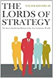 Lords of Strategy: The Secret Intellectual History of the New Corporate World: The Secret History of the New Corporate World