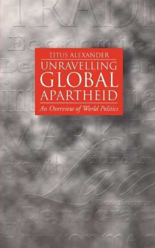 Unravelling Global Apartheid: An Overview of World Politics