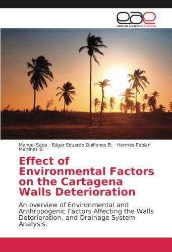 Effect of Environmental Factors on the Cartagena Walls Deterioration: An overview of Environmental and Anthropogenic Factors Affecting the Walls ... Drainage System Analysis (Spanish Edition)