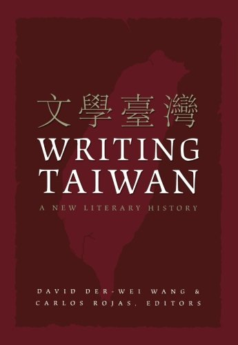 Writing Taiwan: A New Literary History (Asia-Pacific: Culture, Politics, and Society)