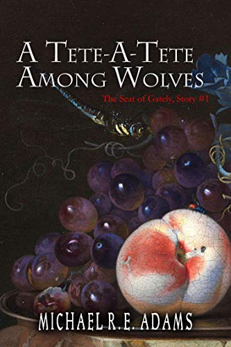 A Tete-A-Tete Among Wolves (The Seat of Gately, Story #1) (The Seat of Gately Stories) ()