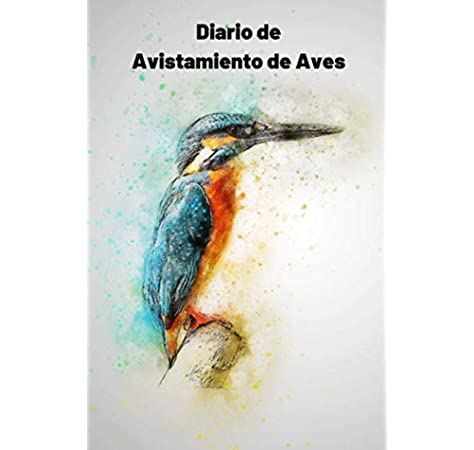 Diario de Avistamiento de Aves: Es un diario con el que va a poder llevar un registro completo de sus avistamientos de aves | 125 páginas 15 x 23cm | Regalo original