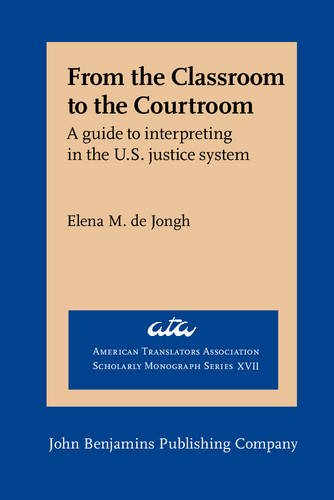 From the Classroom to the Courtroom: A guide to interpreting in the U.S. justice system (American Translators Association Scholarly Monograph Series)