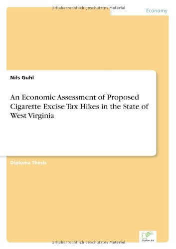 An Economic Assessment of Proposed Cigarette Excise Tax Hikes in the State of West Virginia (Virginia Cigarettes)