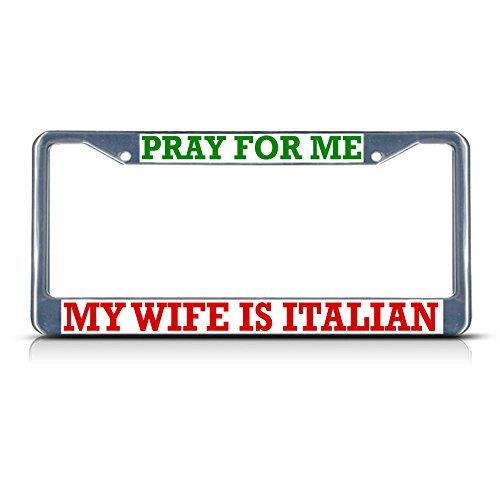 Bhartia Pray For Me My Wife Is Italian Italy Metal Chrome License Plate Frame Stainless Metal Car Tag Holder 12