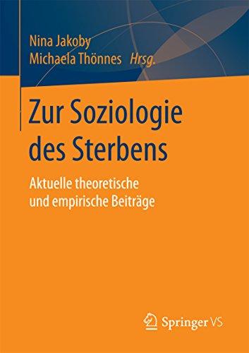 Zur Soziologie des Sterbens: Aktuelle theoretische und empirische Beiträge (German Edition) (Sociology Of Medicine Vs Sociology In Medicine)