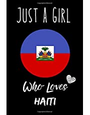 Just a Girl Who Loves Haiti Journal Notebook: Notebook Gift For Haiti Lovers.Gift Idea For Valentine Day/Birthday,Matte Finish , 6 x 9 Inches , 110 Blank Lined Pages