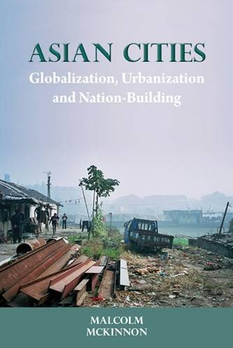 Asian Cities: Globalization, Urbanization and Nation-Building (NIAS Monographs)