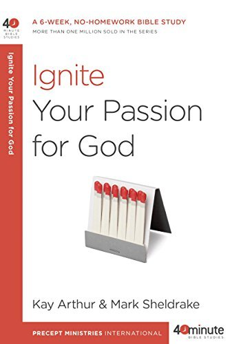 Ignite Your Passion for God: A 6-Week, No-Homework Bible Study (40-Minute Bible Studies)
