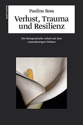 Verlust, Trauma und Resilienz: Die therapeutische Arbeit mit dem