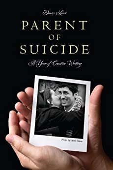 Parent of Suicide: A Year of Creative Writing by [Lowe, Dawn]