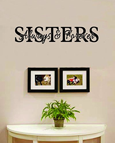 Sisters Always and Forever Vinyl Wall Decals Quotes Sayings Words Art Decor Lettering Vinyl Wall Art Inspirational Uplifting