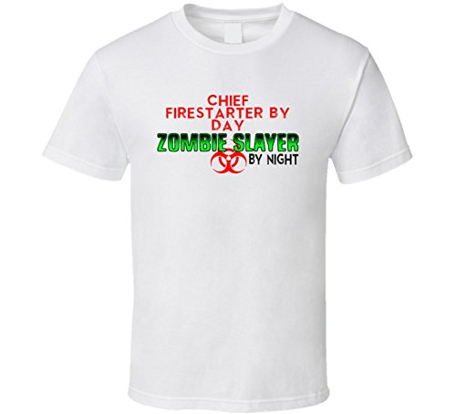 Zombie Firestarter Costumes (Chief Firestarter By Day Zombie Slayer By Night Halloween Costume Job T Shirt M White)