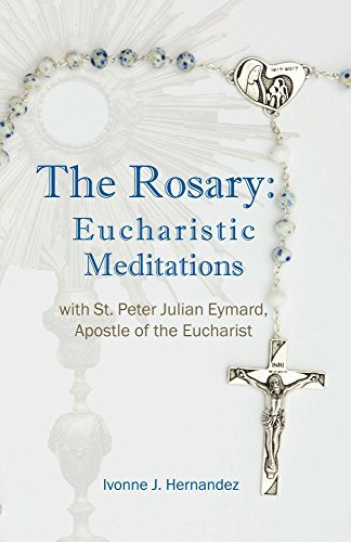 The Rosary: Eucharistic Meditations: with St. Peter Julian Eymard, Apostle of the Eucharist by [Hernandez, Ivonne J.]