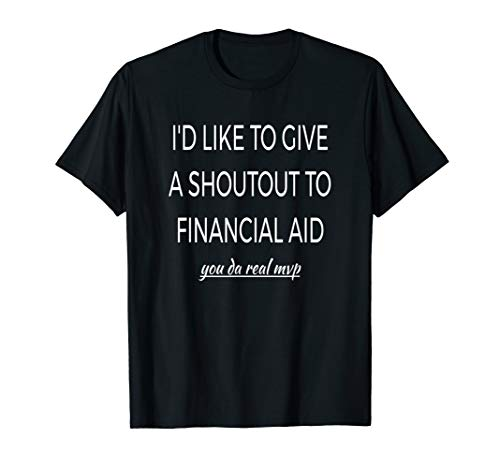Shoutout To Financial Aid- Funny College Life T-Shirt
