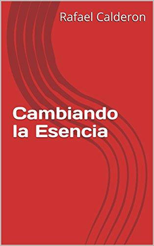 Cambiando la Esencia (Spanish Edition) by [Calderon, Rafael]